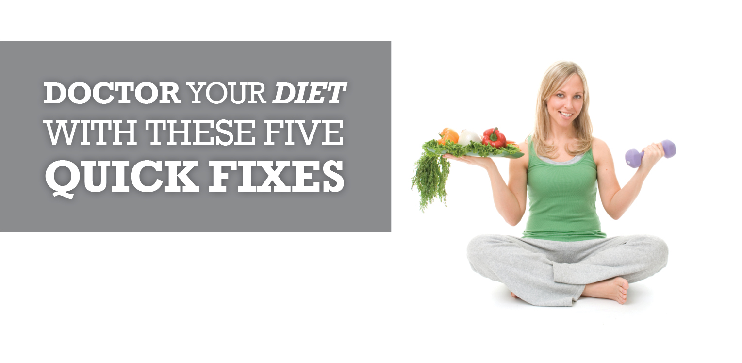 Doctor Your Diet with These Five Quick Fixes image