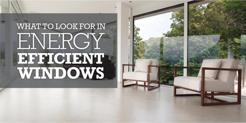 What to look for in energy efficient windows glass for What makes a window energy efficient
