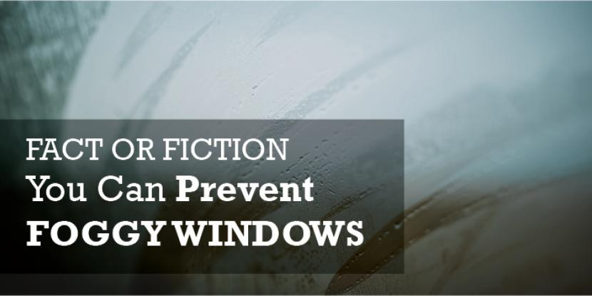 "A foggy piece of glass with the caption ""Fact or Fiction: You Can Prevent Foggy Windows."""