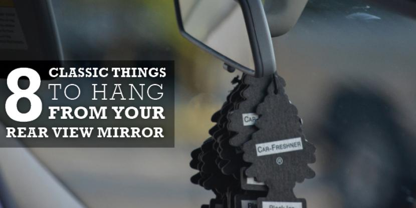 8 Classic Things To Hang From Your Rearview Mirror Glass