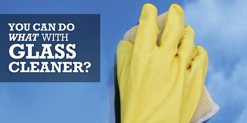 You can do what with glass cleaner? Blog Image